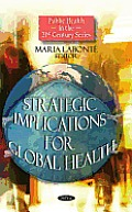 Strategic Implications for Global Health. Editor, Maria Labont