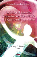 Psychological Scientific Perspectives on Out-Of-Body and Near-Death Experiences