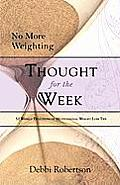 No More Weighting Thought for the Week