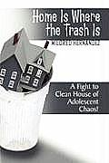Home Is Where the Trash Is: A Fight to Clean House of Adolescent Chaos!