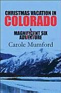 Christmas Vacation in Colorado: A Magnificent Six Adventure