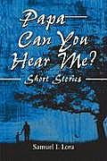 Papa-Can You Hear Me?: Short Stories