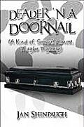 Deader 'n a Doornail: (A Kind Of, Sort Of, Almost, Maybe Mystery)