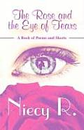 The Rose and the Eye of Tears: A Book of Poems and Shorts