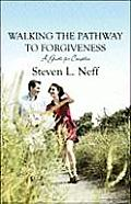 Walking the Pathway to Forgiveness: A Guide for Couples