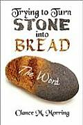 Trying to Turn Stone Into Bread: The Word