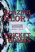 Blazing Glory: Clandestine Beginnings (Book 1 of 3)
