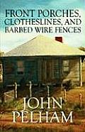 Front Porches, Clotheslines, and Barbed Wire Fences
