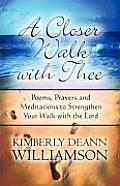 A Closer Walk with Thee: Poems, Prayers and Meditations to Strengthen Your Walk with the Lord
