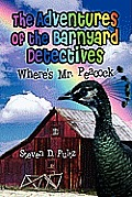The Adventures of the Barnyard Detectives: Where's Mr. Peacock