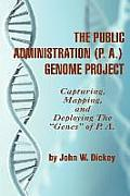 The Public Administration (P. A.) Genome Project Capturing, Mapping, and Deploying the Genes of P. A. (PB)