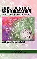 Love, Justice, and Education: John Dewey and the Utopians (Hc)