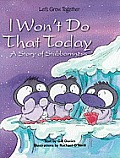 I Won't Do That Today: A Story of Stubbornness