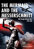 The Mermaid and the Messerschmitt: War Through a Woman's Eyes 1939-1940