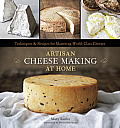Artisan Cheese Making at Home: Techniques &amp; Recipes for Mastering World-Class Cheeses Cover