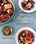 Basic to Brilliant, Y'All: 150 Refined Southern Recipes and Ways to Dress Them up for Company Cover