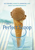 The Perfect Scoop: Ice Creams, Sorbets, Granitas, and Sweet Accompaniments Cover