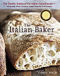 The Italian Baker: The Classic Tastes of the Italian Countryside--Its Breads, Pizza, Focaccia, Cakes, Pastries, and Cookies Cover