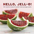 Hello, Jell-O!: 50+ Inventive Recipes for Gelatin Treats and Jiggly Sweets Cover