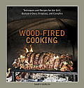 Wood-Fired Cooking: Techniques and Recipes for the Grill, Backyard Oven, Fireplace, and Campfire Cover