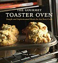 The Gourmet Toaster Oven: Simple and Sophisticated Meals for the Busy Cook Cover