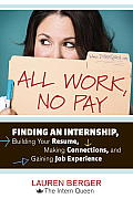 All Work, No Pay: Finding an Internship, Building Your Resume, Making Connections, and Gaining Job Experience Cover