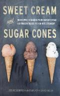 Sweet Cream and Sugar Cones: 90 Recipes for Making Your Own Ice Cream and Frozen Treats from Bi-Rite Creamery Cover