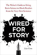 Wired for Story: The Writer's Guide to Using Brain Science to Hook Readers from the Very First Sentence Cover
