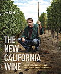 New California Wine A Guide to the Producers & Wines Behind a Revolution in Taste
