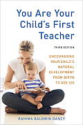 You Are Your Childs First Teacher Third Edition Encouraging Your Childs Natural Development from Birth to Age Six