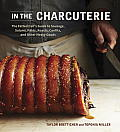 In The Charcuterie The Fatted Calfs Guide to Making Sausage Salumi Pates Roasts Confits & Other Meaty Goods