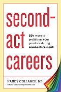 Second-Act Careers: 50+ Ways to Profit from Your Passions During Semi-Retirement Cover