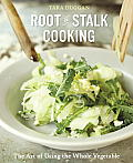 Root to Stalk Cooking The Art of Using the Whole Vegetable