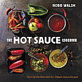 Hot Sauce Cookbook A Complete Guide to Making Your Own Finding the Best & Spicing Up Meals with World Class Pepper Sauces
