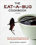 The Eat-A-Bug Cookbook: 40 Ways to Cook Crickets, Grasshoppers, Ants, Water Bugs, Spiders, Centipedes, and Their Kin