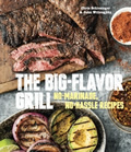 Big Flavor Grill No Marinade No Hassle Recipes for Delicious Steaks Chicken Ribs Chops Vegetables Shrimp & Fish