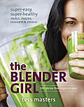 Blender Girl Super Easy Super Healthy Meals Snacks Desserts & Drinks100 Gluten Free Raw & Vegan Recipes