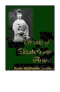 Works of Elizabeth Von Arnim: Elizabeth and Her German Garden, the Solitary Summer, the Princess Priscilla's Fortnight, Christine, Christopher and Columbus and the Enchanted April