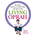 Living Oprah: My One-Year Experiment to Walk the Walk of the Queen of Talk [With Earbuds]