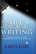 The Art of Dramatic Writing: Its Basis in the Creative Interpretation of Human Motives Cover