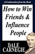 How to Win Friends and Influence People: A Condensation from the Book