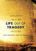 Life Out of Tragedy: One Womans Path to Peace
