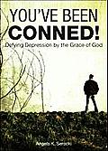 You've Been Conned!: Defying Depression by the Grace of God