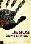 Jesus Demystified: A Guide to Understanding the Man vs. the Myth