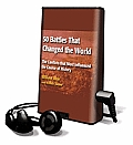 50 Battles That Changed the World: The Conflicts That Most Influenced the Course of History [With Earbuds]