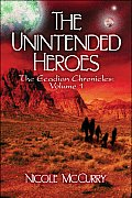 The Unintended Heroes: The Ecadian Chronicles: Volume 1