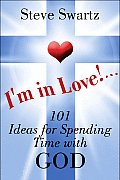 I'm in Love!...101 Ideas for Spending Time with God