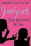Shear Secrets: Stories from Behind the Chair