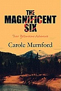 The Magnificent Six: Their Yellowstone Adventure