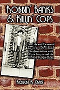 Robbin' Banks & Killin' Cops: The Life and Crimes of Lawrence Devol and His Association with Alvin Karpis and the Barker-Karpis Gang